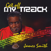 James Smith - Get Off My Track