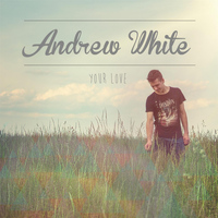 Andrew White - Your Love