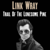 Link Wray - Trail Of The Lonesome Pine