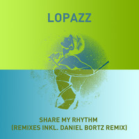 Lopazz - Share My Rhythm (Remixes)