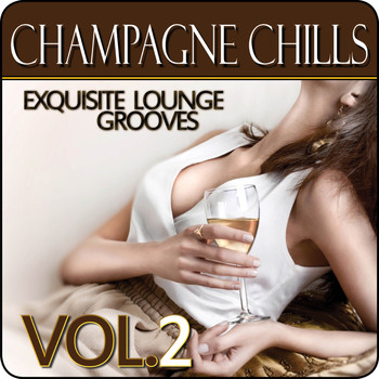Various Artists - Champagne Chills - Exquisite Lounge Grooves, Vol. 2