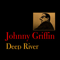 Johnny Griffin - Deep River