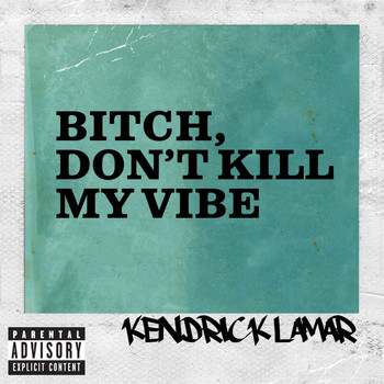 Kendrick Lamar - Bitch, Don't Kill My Vibe (EP [Explicit])