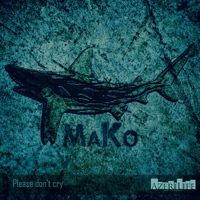 Mako - Please don't cry