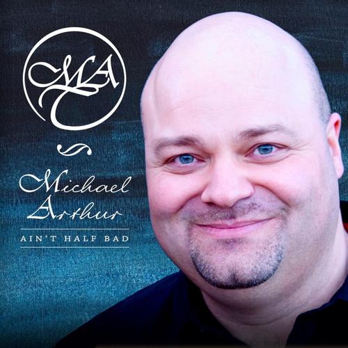 Michael Arthur MP3 Single Ain't Half Bad