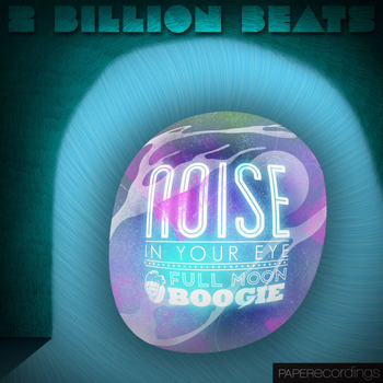 2 Billion Beats - Noise In Your Eye