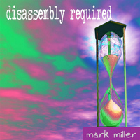 Mark Miller - Disassembly Required