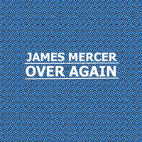 James Mercer - Over Again