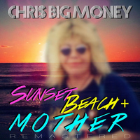 Chris Big Money - Sunset Beach / Mother (2013 Remastered)
