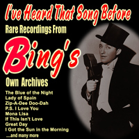 Bing Crosby - I've Heard That Song Before: Rare Recordings from Bing's Own Archives