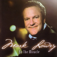 Mark Lowry - Be The Miracle