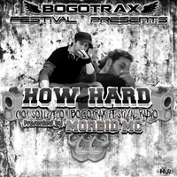 How Hard - (Not So) Live On Bogotrax Festival Radio (Presented by Morbid MC [Explicit])