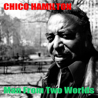 Chico Hamilton - Chico Hamilton: Man from Two Worlds