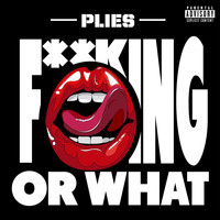 Plies - F**kin Or What (Explicit)