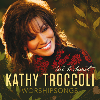 Kathy Troccoli - Worshipsongs: 'Tis So Sweet