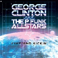 George Clinton & The P-Funk All Stars - Live and Kickin'