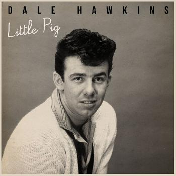 Dale Hawkins - Little Pig