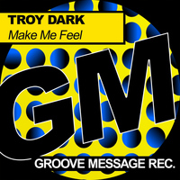 Troy Dark - Make Me Feel