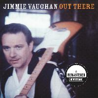 Jimmie Vaughan - Out There (Remastered)