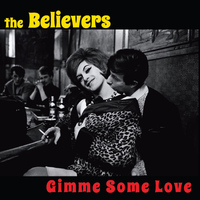 The Believers - Gimme Some Love
