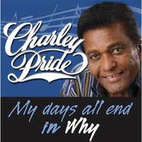 Charley Pride - My Days All End in Why