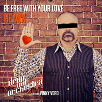 Drop Out Orchestra - Be Free with Your Love (feat. Vinny Vero) [Remixes]