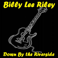 Billy Lee Riley - Down By the Riverside (Explicit)