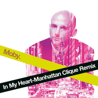 Moby - In My Heart (Manhattan Clique Remix)