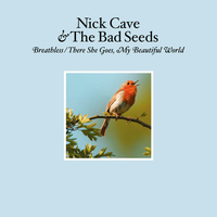 Nick Cave & The Bad Seeds - Breathless / There She Goes, My Beautiful World