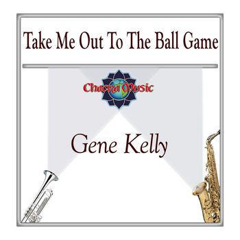 Gene Kelly - Take Me Out To The Ball Game