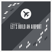 Matt Blick - Let's Build an Airport