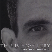 Tears of Technology - This Is How I Cry