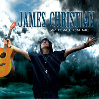 James Christian - Lay It All on Me