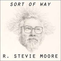 R. Stevie Moore - Sort of Way