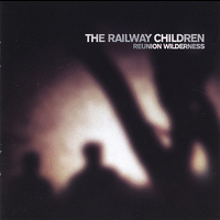 The Railway Children - Reunion Wilderness