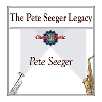 Pete Seeger - The Pete Seeger Legacy