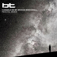 BT - 13 Angels On My Broken Windowsill