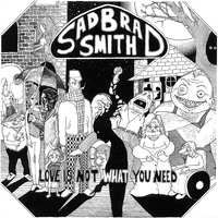 Sad Brad Smith - Love is Not What You Need