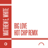 Matthew E. White - Big Love (Hot Chip Remix)
