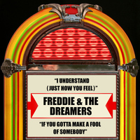 Freddie & The Dreamers - I Understand (Just How You Feel) / If You Gotta Make a Fool of Somebody (Rerecorded Version)