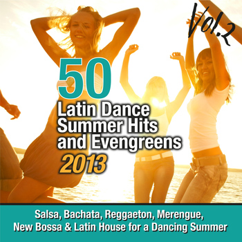 Various Artists - 50 Latin Dance Summer Hits And Evengreens 2013, Vol. 2