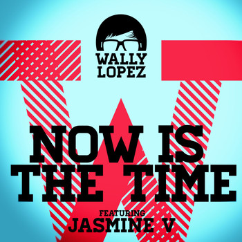 Wally Lopez - Now Is The Time feat. Jasmine V