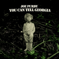 Joe Purdy - You Can Tell Georgia