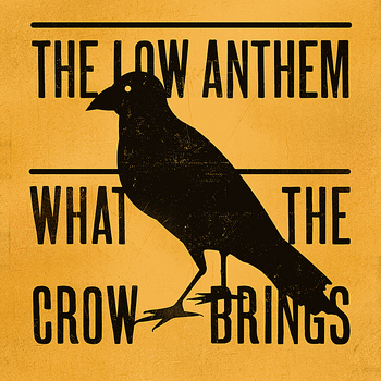 The Low Anthem - What The Crow Brings