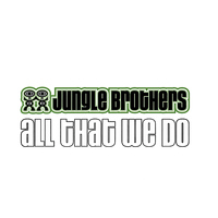 Jungle Brothers - All That We Do