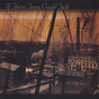 If These Trees Could Talk - If These Trees Could Talk