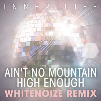 Inner Life - Ain't No Mountain High Enough (WhiteNoize Remix)