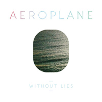 Aeroplane - Without Lies