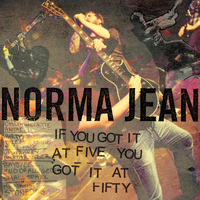 Norma Jean - If You Got It at Five, You Got It at Fifty
