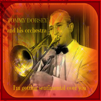 Tommy Dorsey & His Orchestra - I'm Getting Sentimental Over You